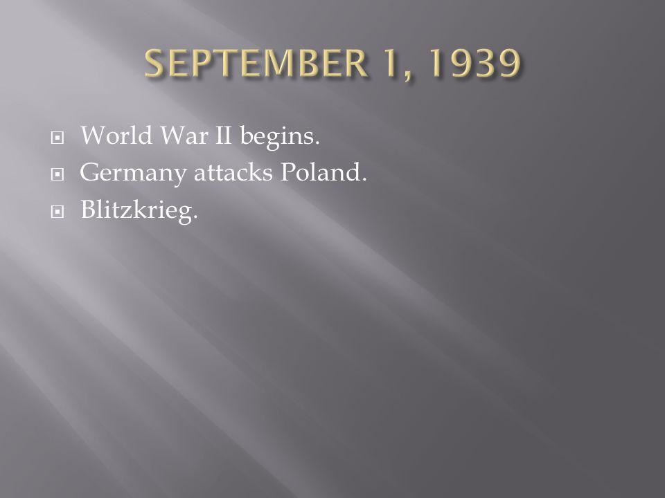  World War II begins.  Germany attacks Poland.  Blitzkrieg.