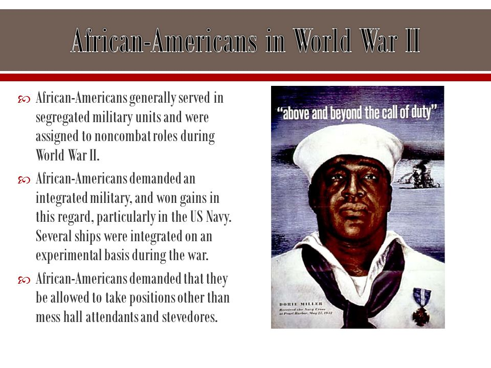  African-Americans generally served in segregated military units and were assigned to noncombat roles during World War II.  African-Americans demand
