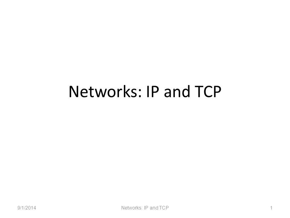 Networks: IP and TCP 9/1/2014Networks: IP and TCP1