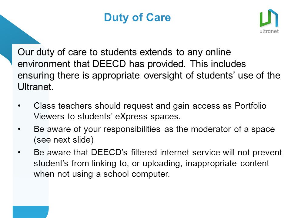 Duty of Care Our duty of care to students extends to any online environment that DEECD has provided.