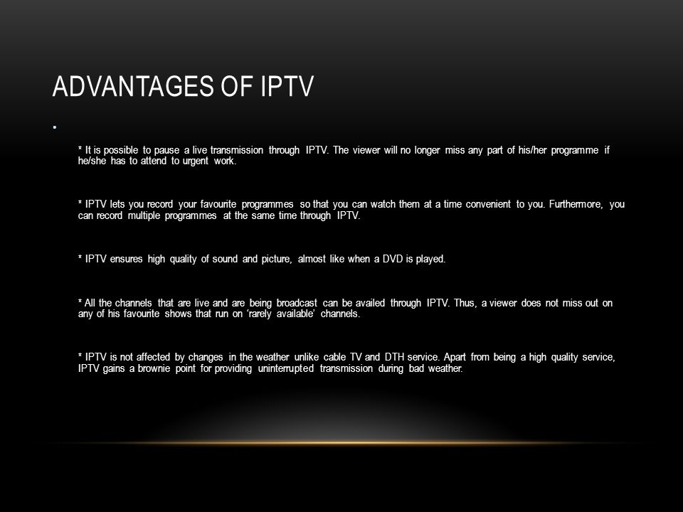 ADVANTAGES OF IPTV * It is possible to pause a live transmission through IPTV.
