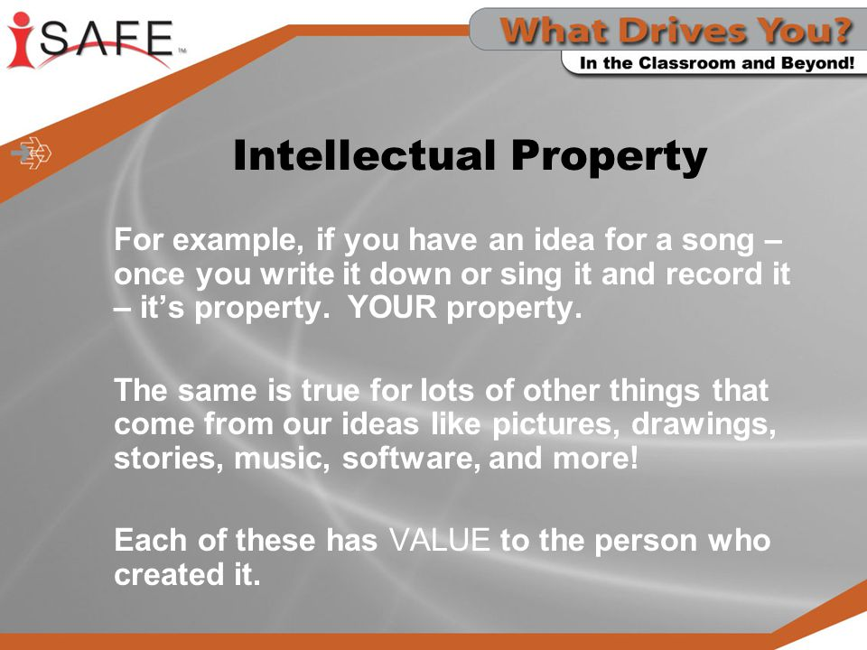 Intellectual Property For example, if you have an idea for a song – once you write it down or sing it and record it – it's property.