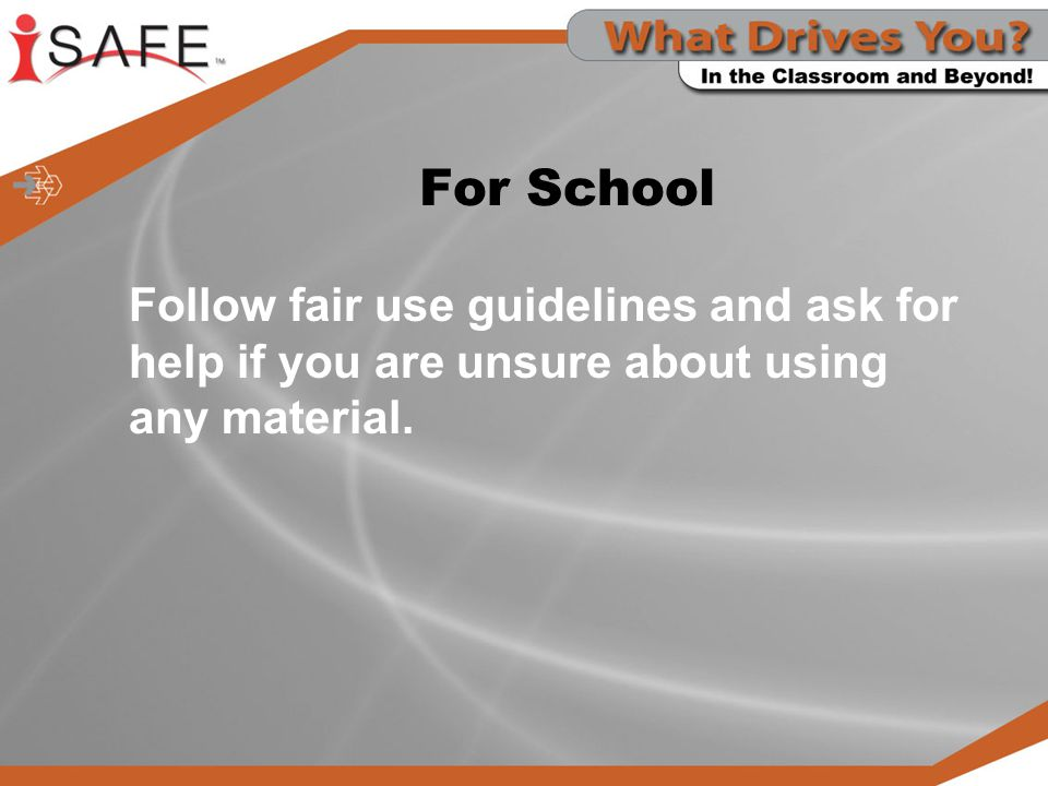 For School Follow fair use guidelines and ask for help if you are unsure about using any material.