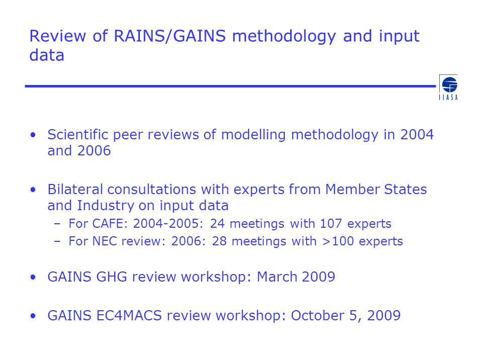 Review of RAINS/GAINS methodology and input data Scientific peer reviews of modelling methodology in 2004 and 2006 Bilateral consultations with expert