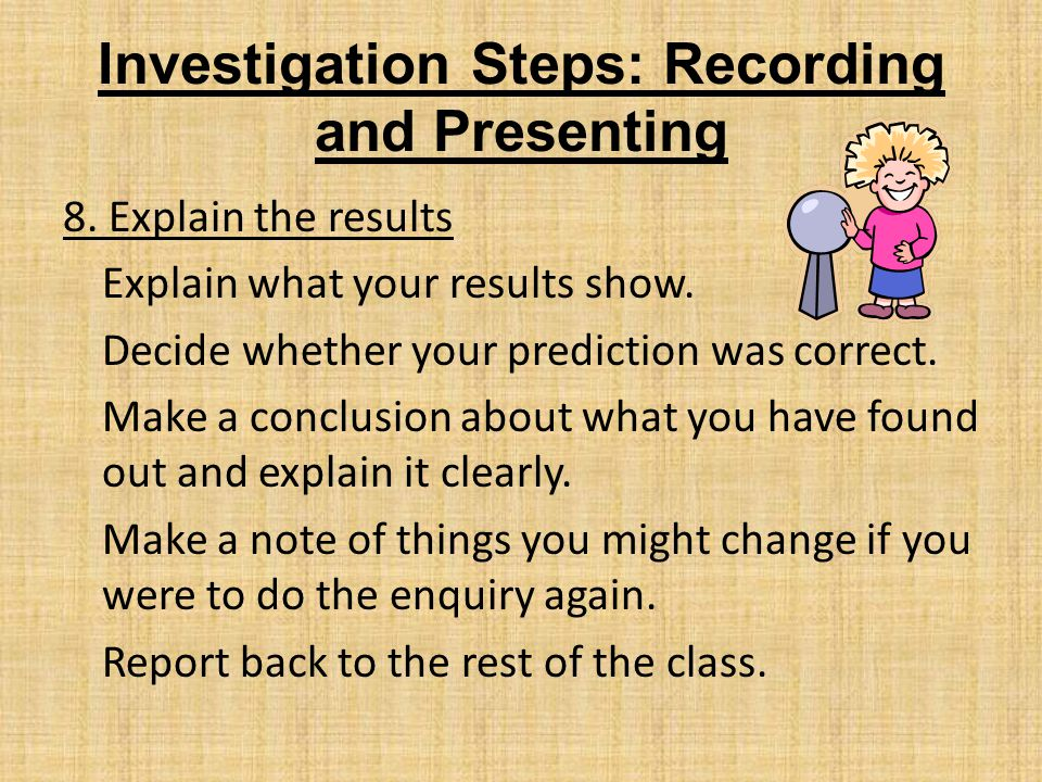 Investigation Steps: Recording and Presenting 8.