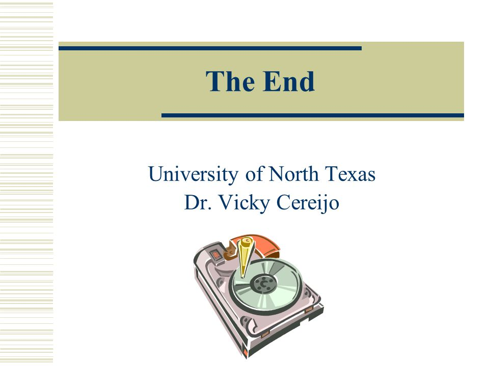 The End University of North Texas Dr. Vicky Cereijo