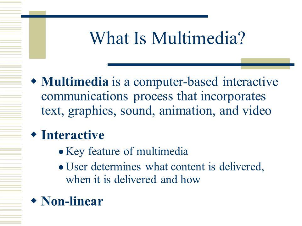 Computer-based Multimedia  2 or more media  Computer multimedia Multi-sensory experience – real world Multi-sensory memory imprints Different learning styles benefit  Hypertext - links  Hypermedia - hypermedia ware