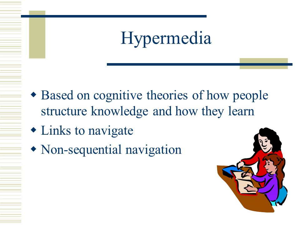 Hypermedia Applications  Instructional courseware Appropriately introduced Follow-up activities  Teacher and students' own creations
