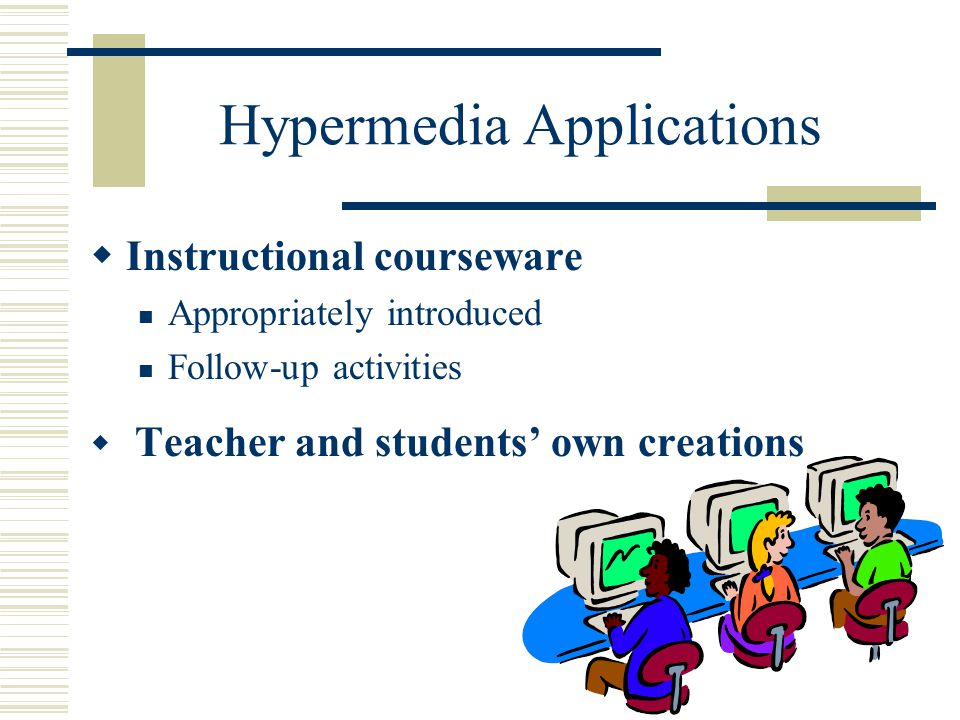 Multimedia Advantages  Engrossing – deep involvement  Multi-sensory  Creates knowledge connections  Individualized  Teacher and student creation