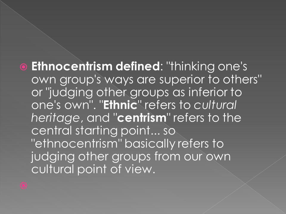  Ethnocentrism defined :