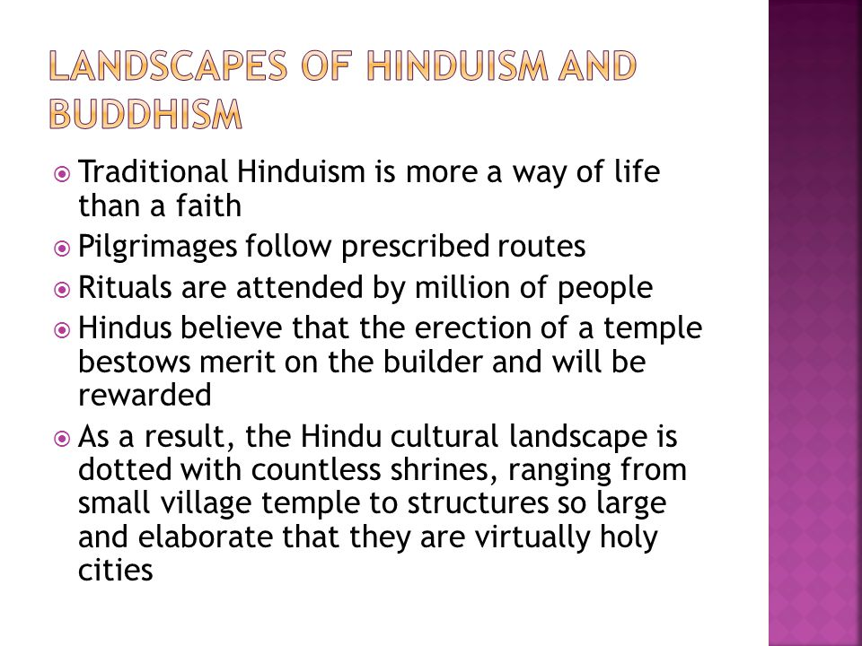  Traditional Hinduism is more a way of life than a faith  Pilgrimages follow prescribed routes  Rituals are attended by million of people  Hindus