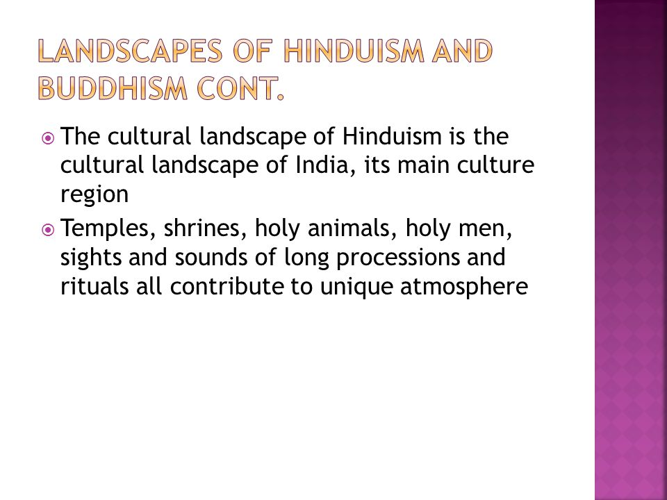  The cultural landscape of Hinduism is the cultural landscape of India, its main culture region  Temples, shrines, holy animals, holy men, sights an