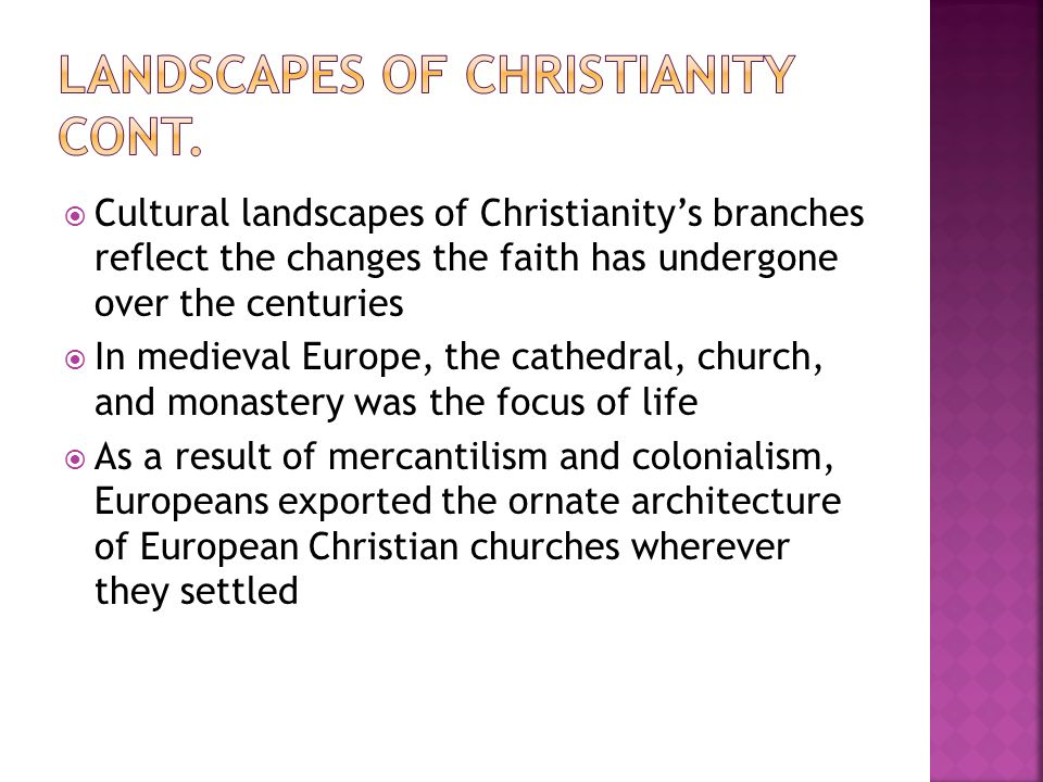  Cultural landscapes of Christianity's branches reflect the changes the faith has undergone over the centuries  In medieval Europe, the cathedral, c