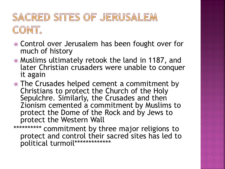  Control over Jerusalem has been fought over for much of history  Muslims ultimately retook the land in 1187, and later Christian crusaders were una