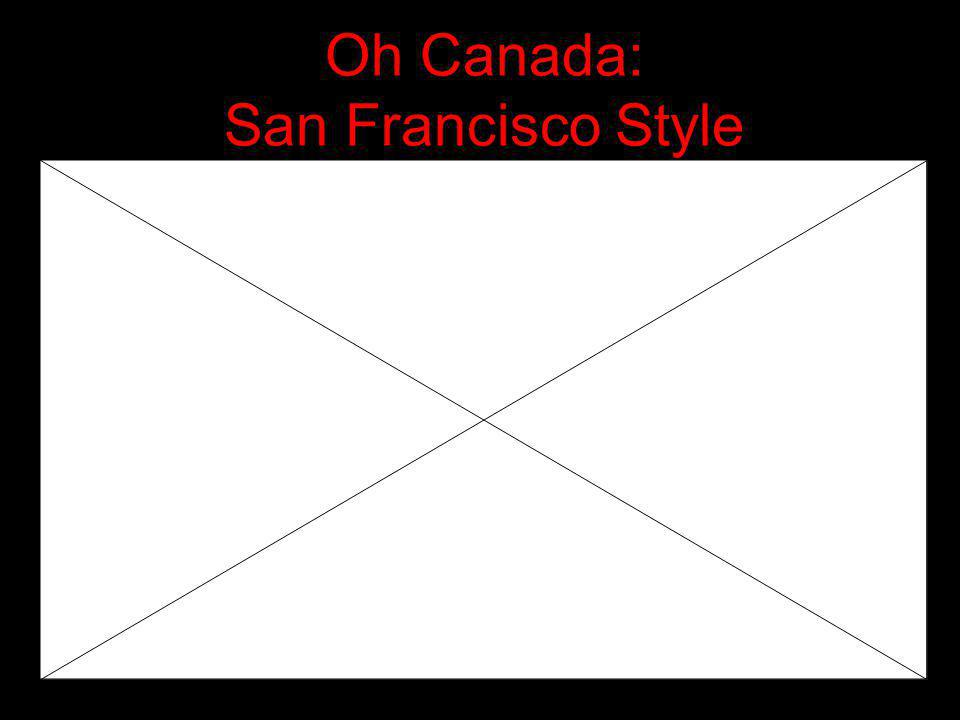 Oh Canada: San Francisco Style