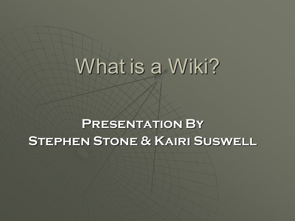 What is a Wiki? Presentation By Stephen Stone & Kairi Suswell