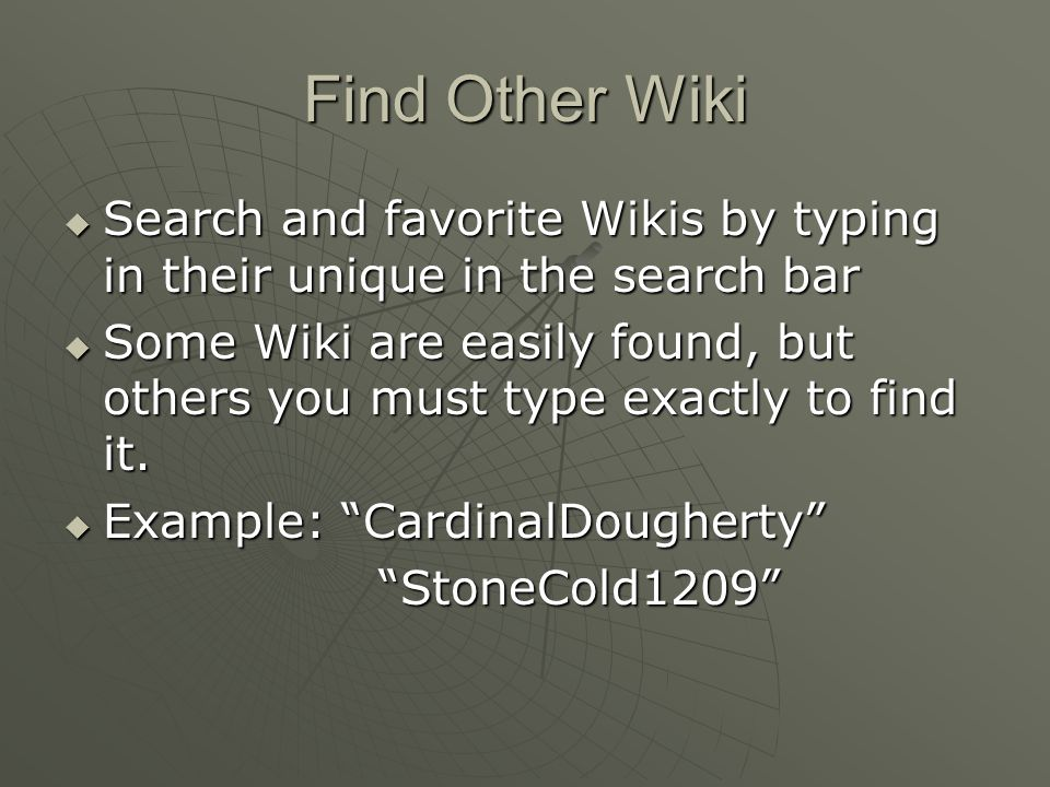 Find Other Wiki  Search and favorite Wikis by typing in their unique in the search bar  Some Wiki are easily found, but others you must type exactly