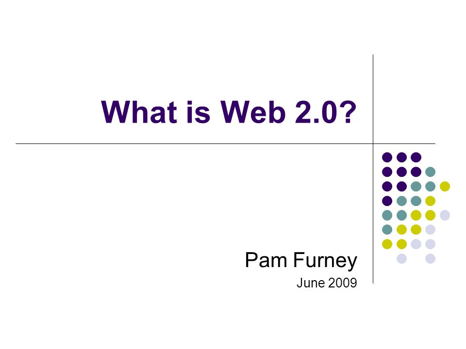 What is Web 2.0? Pam Furney June 2009