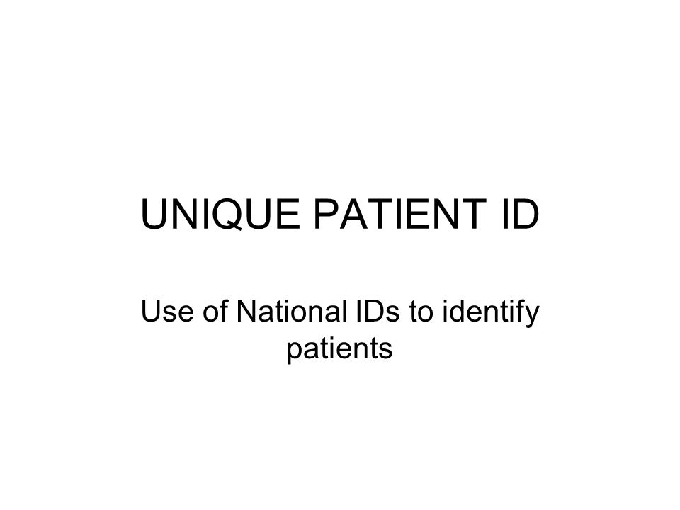 UNIQUE PATIENT ID Use of National IDs to identify patients