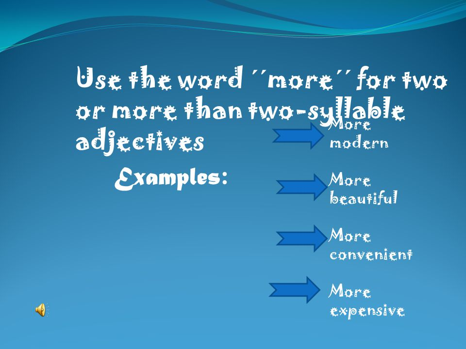 More modern More beautiful More convenient More expensive Use the word ´´more´´ for two or more than two-syllable adjectives Examples :