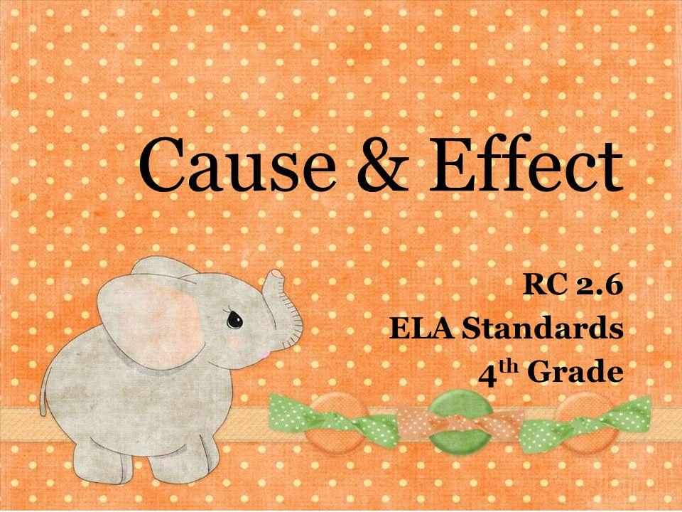 Cause & Effect RC 2.6 ELA Standards 4 th Grade