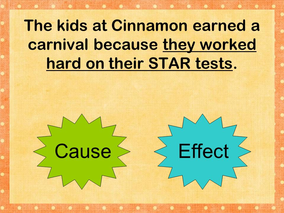 The kids at Cinnamon earned a carnival because they worked hard on their STAR tests. CauseEffect