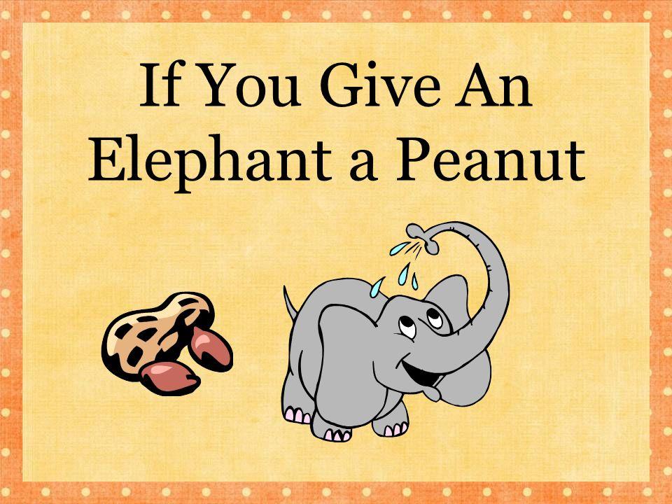 If You Give An Elephant a Peanut