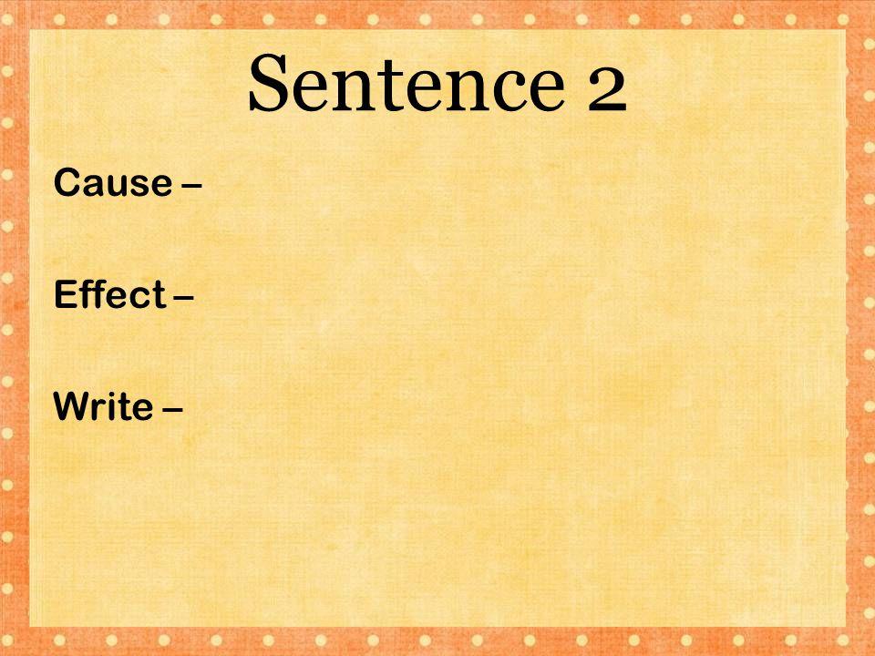 Sentence 2 Cause – Effect – Write –