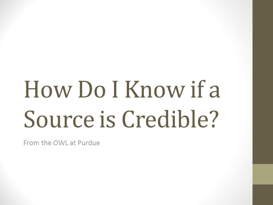 Questions to Ask to Determine Credibility Who is the author.