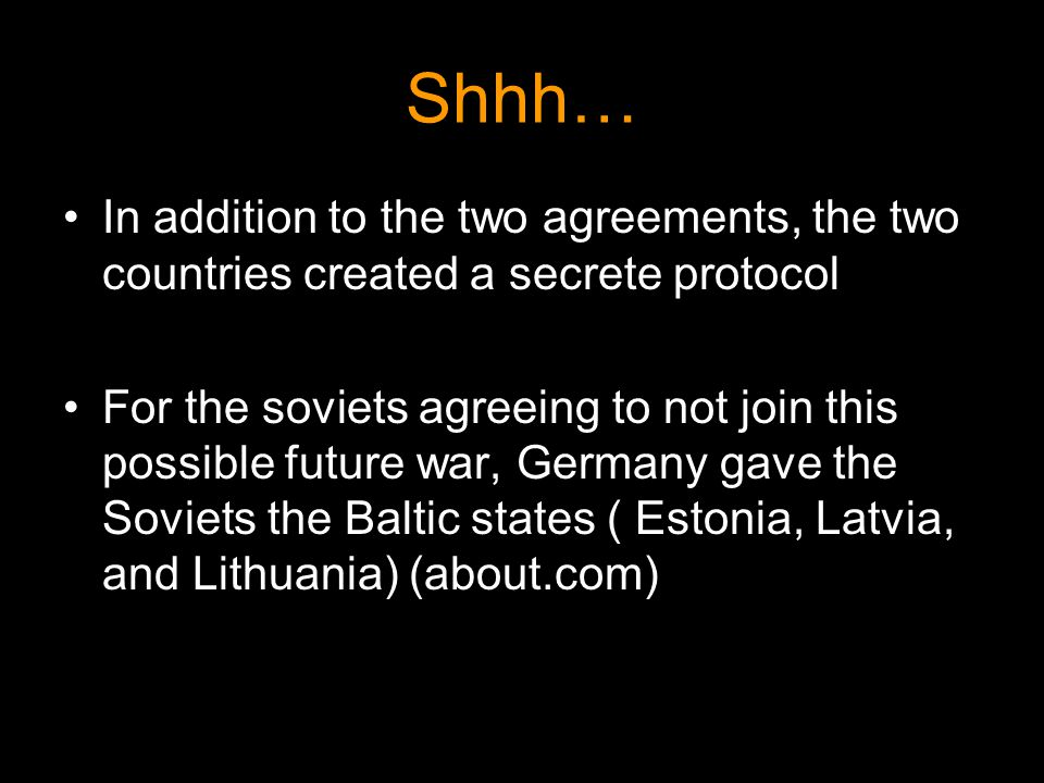 Shhh… In addition to the two agreements, the two countries created a secrete protocol For the soviets agreeing to not join this possible future war, G