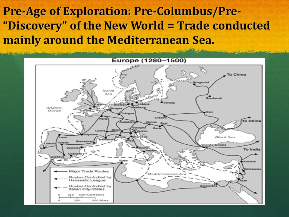 """Pre-Age of Exploration: Pre-Columbus/Pre- """"Discovery"""" of the New World = Trade conducted mainly around the Mediterranean Sea."""