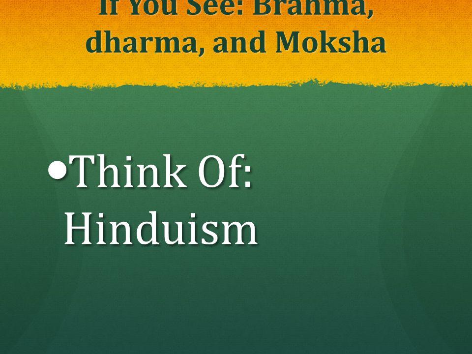 If You See: Brahma, dharma, and Moksha Think Of: Hinduism Think Of: Hinduism