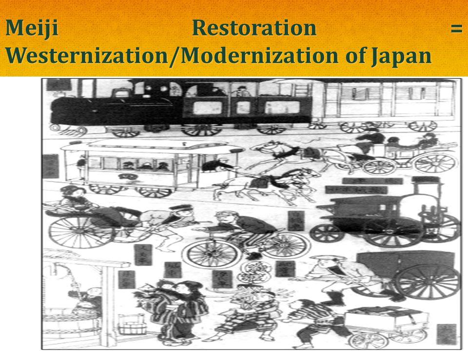 Meiji Restoration = Westernization/Modernization of Japan