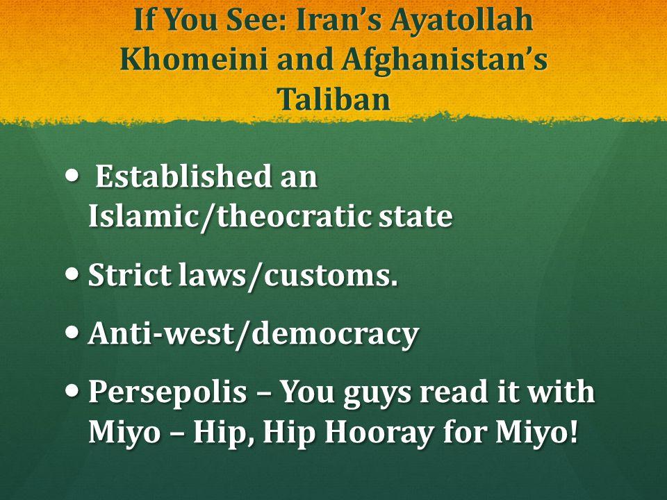 If You See: Iran's Ayatollah Khomeini and Afghanistan's Taliban Established an Islamic/theocratic state Established an Islamic/theocratic state Strict