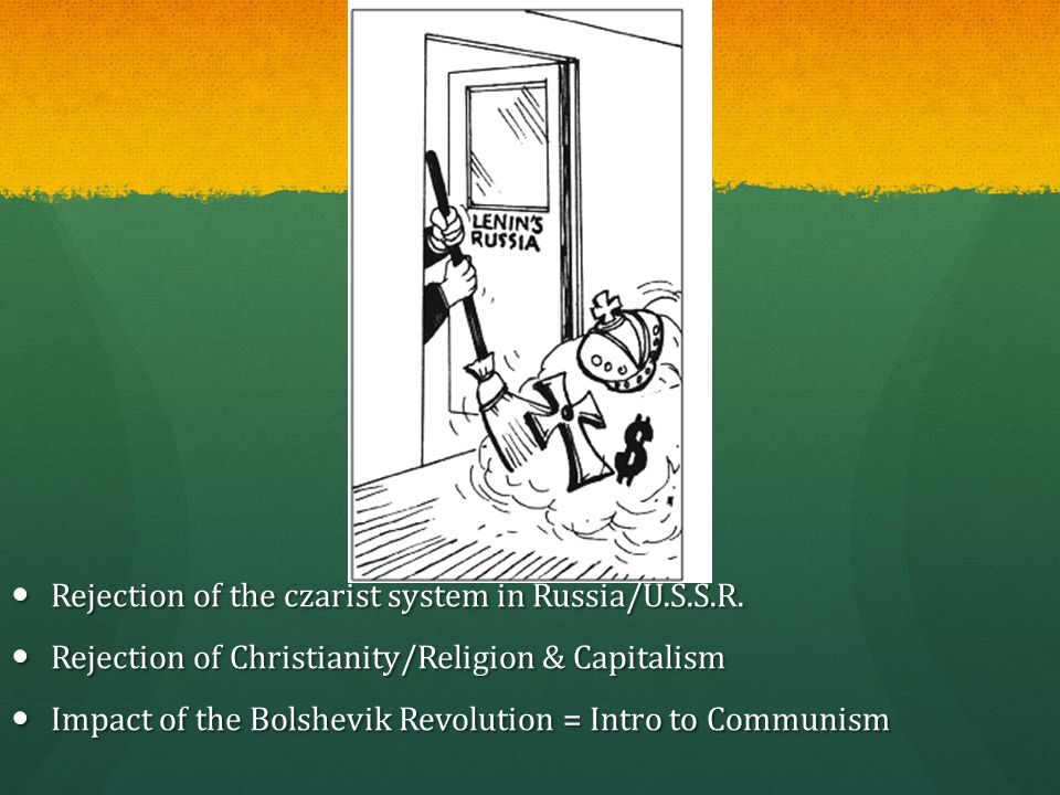 Rejection of the czarist system in Russia/U.S.S.R. Rejection of the czarist system in Russia/U.S.S.R. Rejection of Christianity/Religion & Capitalism