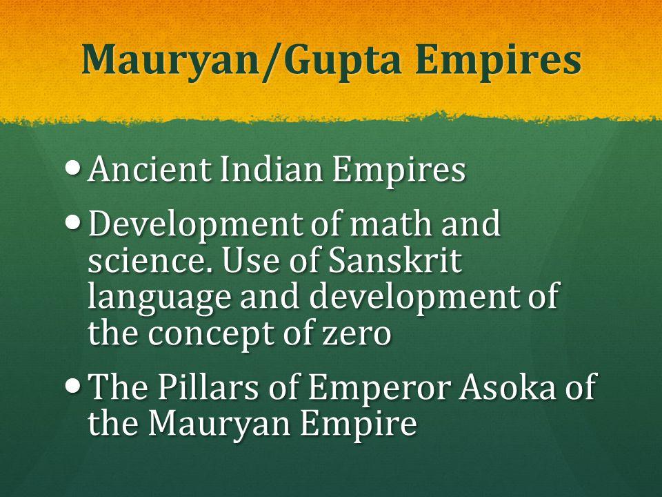 Mauryan/Gupta Empires Ancient Indian Empires Ancient Indian Empires Development of math and science. Use of Sanskrit language and development of the c