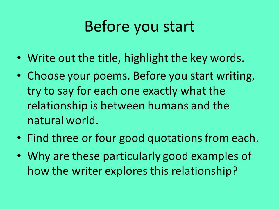 Before you start Write out the title, highlight the key words. Choose your poems. Before you start writing, try to say for each one exactly what the r