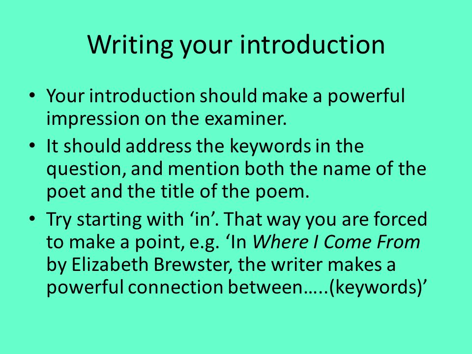 Writing your introduction Your introduction should make a powerful impression on the examiner. It should address the keywords in the question, and men