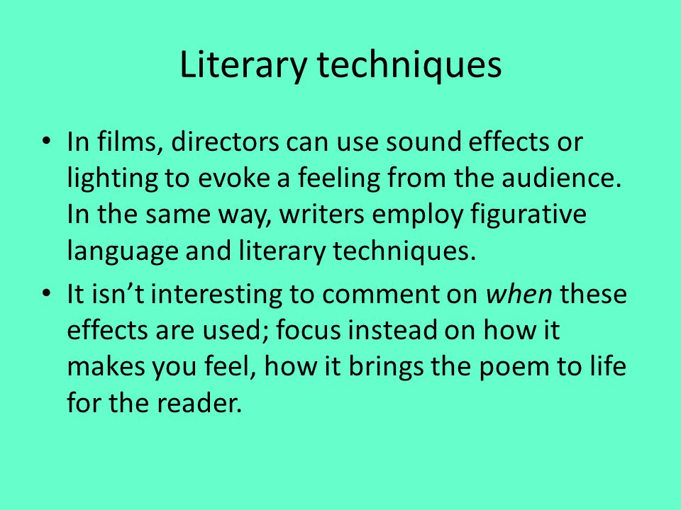 Literary techniques In films, directors can use sound effects or lighting to evoke a feeling from the audience. In the same way, writers employ figura