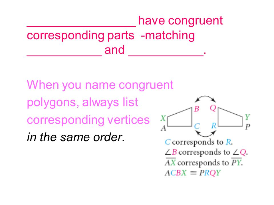 ________________ have congruent corresponding parts -matching ___________ and ___________.