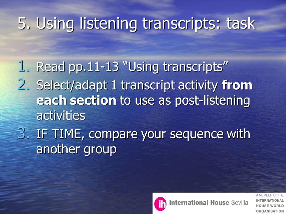 5.Using listening transcripts: task 1. Read pp.11-13 Using transcripts 2.