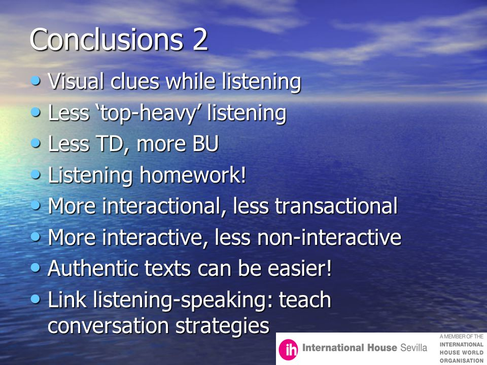 Conclusions 2 Visual clues while listening Visual clues while listening Less 'top-heavy' listening Less 'top-heavy' listening Less TD, more BU Less TD, more BU Listening homework.