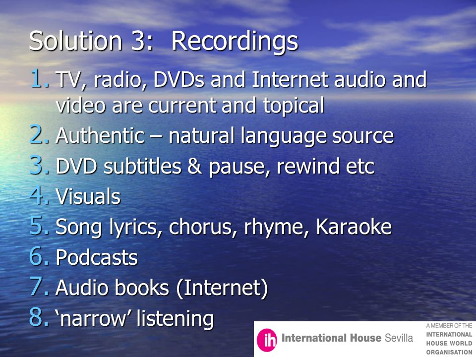 Solution 3: Recordings 1. TV, radio, DVDs and Internet audio and video are current and topical 2.