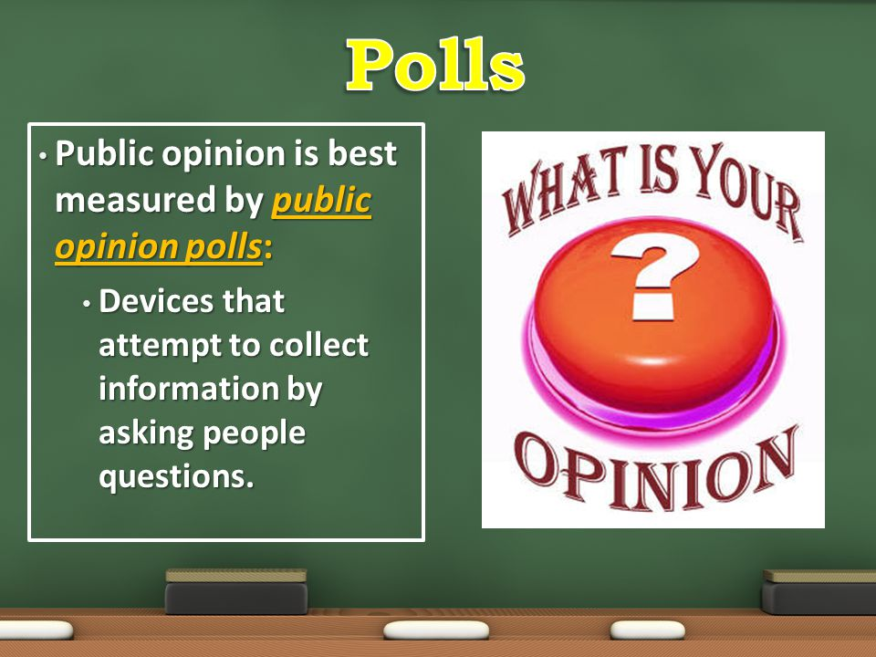 Public opinion is best measured by public opinion polls: Public opinion is best measured by public opinion polls: Devices that attempt to collect info