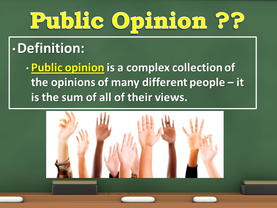 Definition: Definition: Public opinion is a complex collection of the opinions of many different people – it is the sum of all of their views. Public