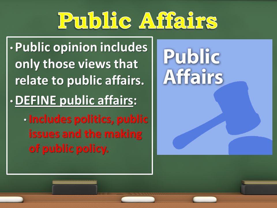 Public opinion includes only those views that relate to public affairs. Public opinion includes only those views that relate to public affairs. DEFINE