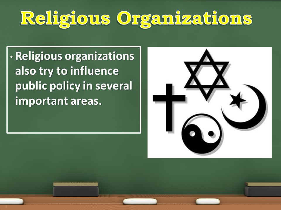 Religious organizations also try to influence public policy in several important areas. Religious organizations also try to influence public policy in
