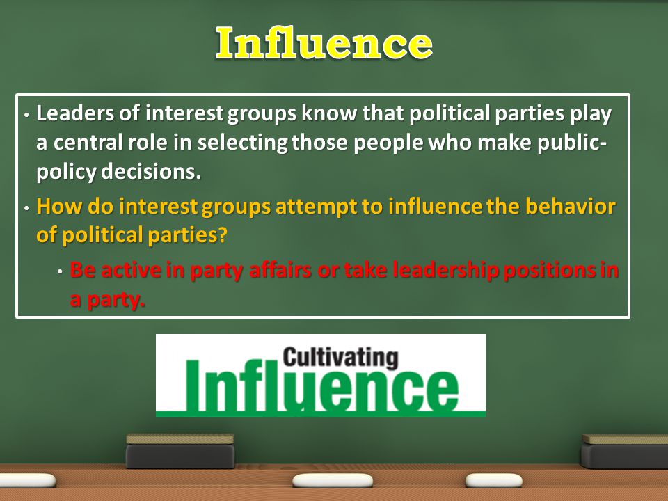 Leaders of interest groups know that political parties play a central role in selecting those people who make public- policy decisions. Leaders of int