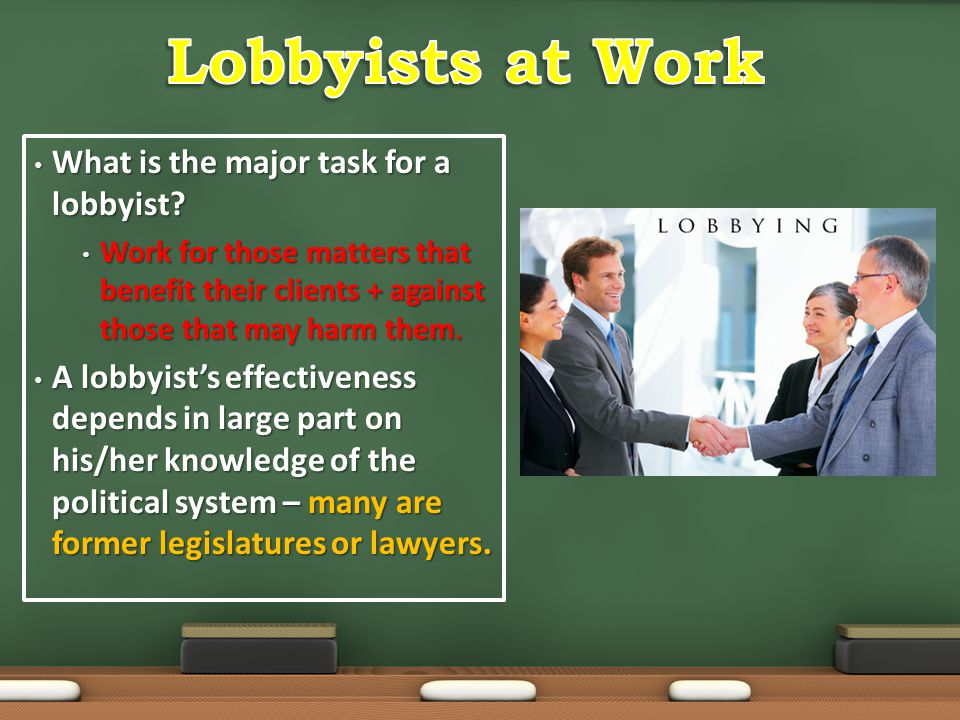 What is the major task for a lobbyist? What is the major task for a lobbyist? Work for those matters that benefit their clients + against those that m