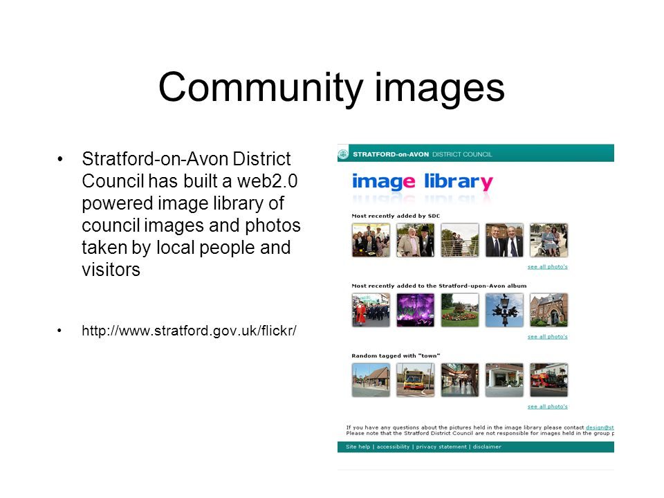 Community images Stratford-on-Avon District Council has built a web2.0 powered image library of council images and photos taken by local people and visitors http://www.stratford.gov.uk/flickr/